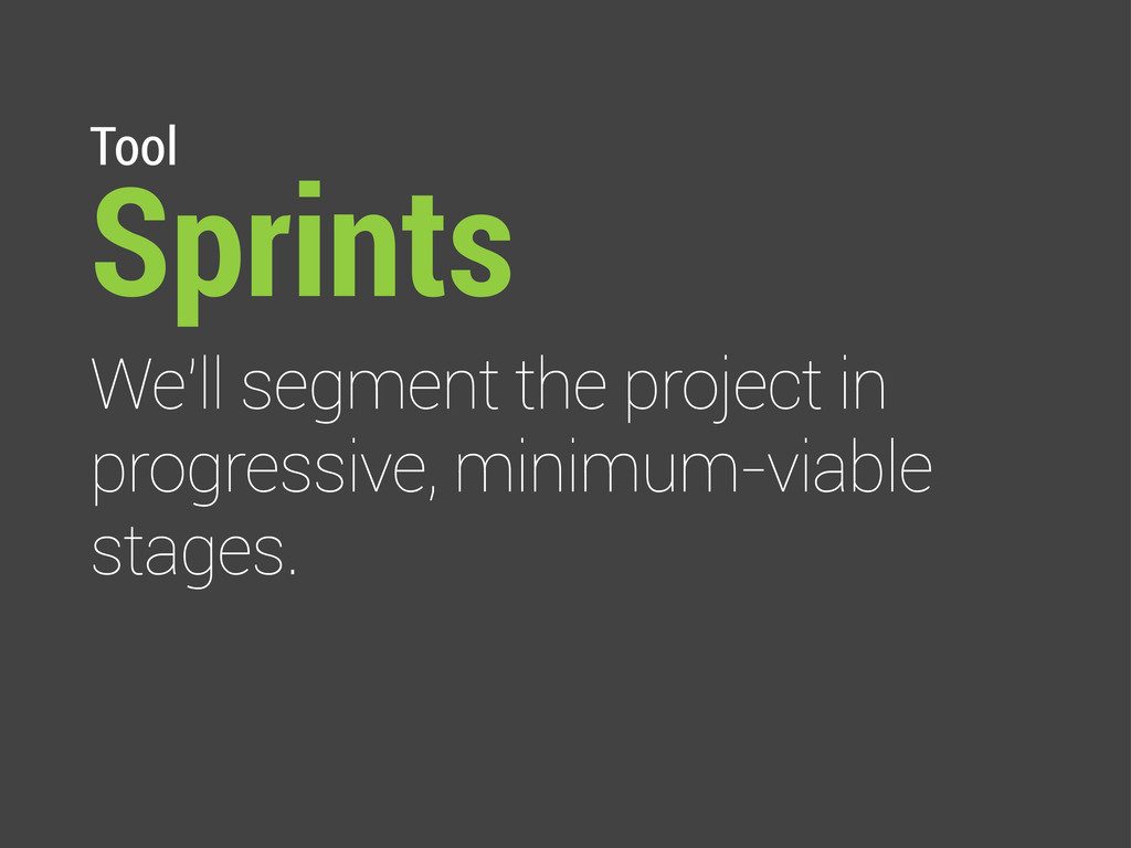 Tool Sprints We'll segment the project in progr...