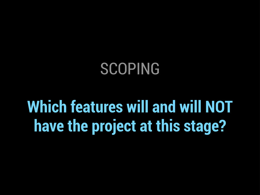 SCOPING Which features will and will NOT have t...