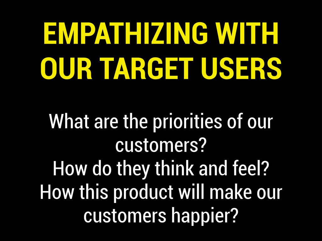 EMPATHIZING WITH OUR TARGET USERS What are the ...