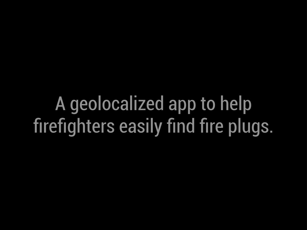 A geolocalized app to help firefighters easily fin...