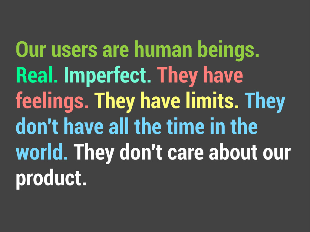 Our users are human beings. Real. Imperfect. Th...
