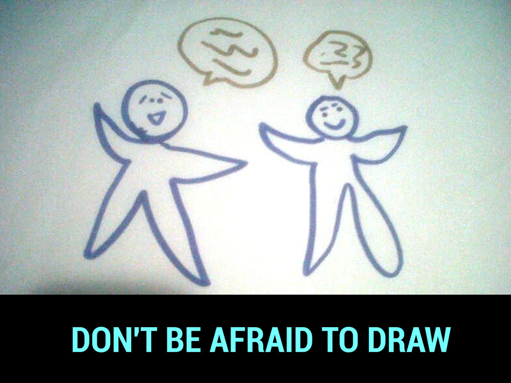 DON'T BE AFRAID TO DRAW