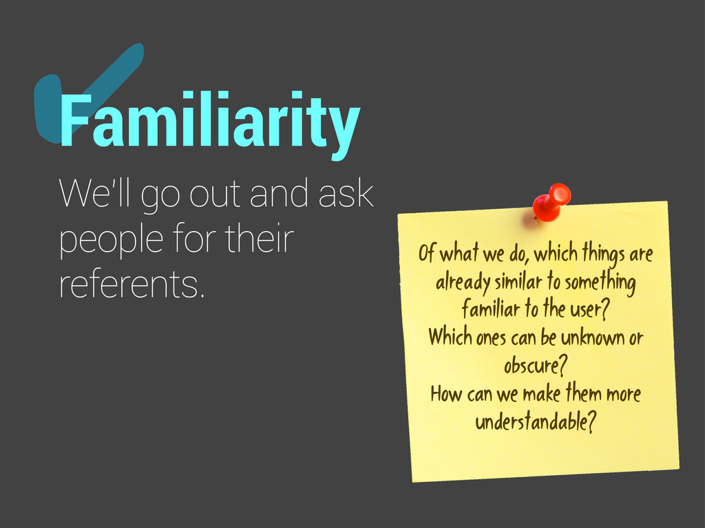 ✔ Familiarity We'll go out and ask people for t...