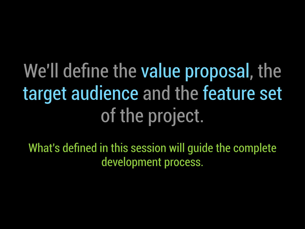 We'll define the value proposal, the target audi...