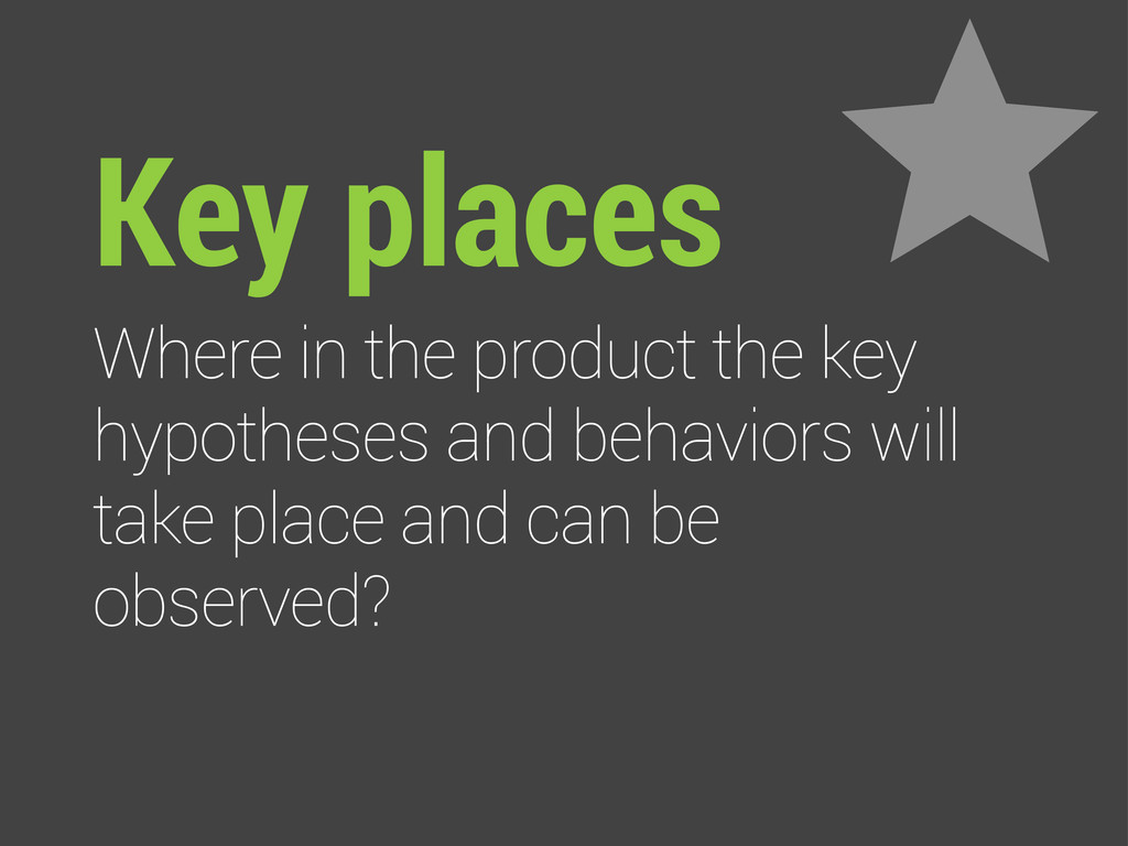 Key places Where in the product the key hypothe...