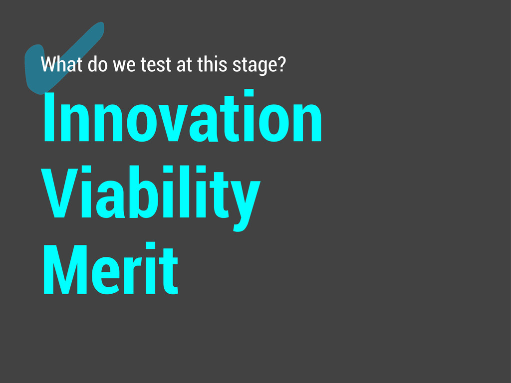 ✔ What do we test at this stage? Innovation Via...