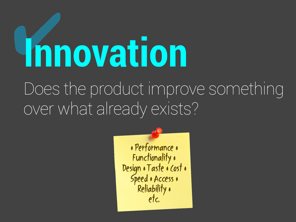 ✔ Innovation Does the product improve something...