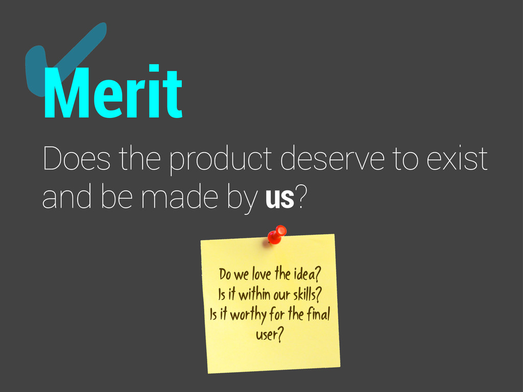 ✔ Merit Does the product deserve to exist and b...
