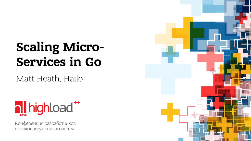 Scaling Micro- Services in Go Matt Heath, Hailo