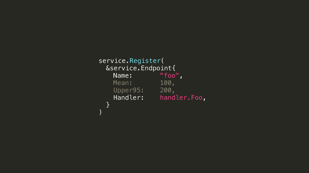"service.Register( &service.Endpoint{ Name: ""foo..."
