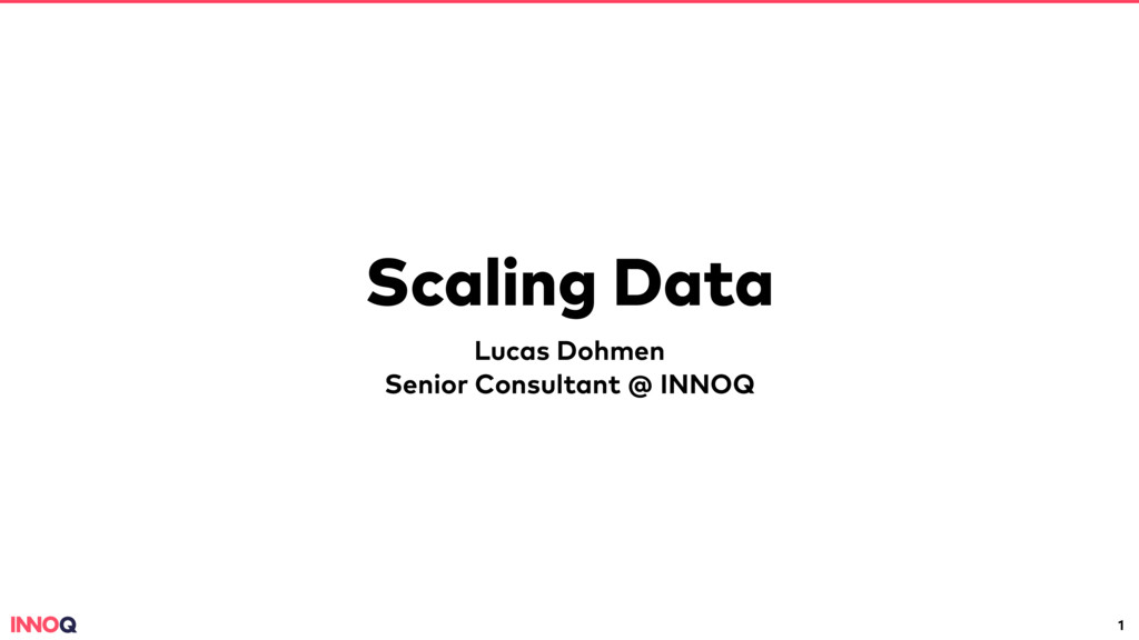 Scaling Data Lucas Dohmen Senior Consultant @ I...