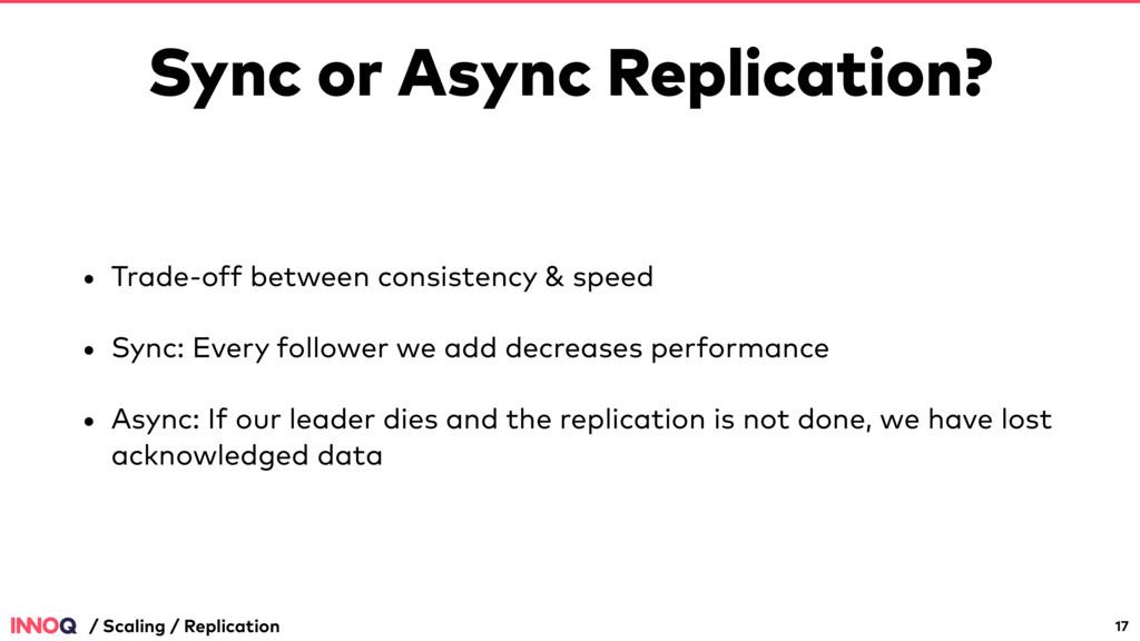 Sync or Async Replication? • Trade-off between ...