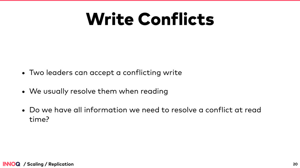 Write Conflicts • Two leaders can accept a conf...
