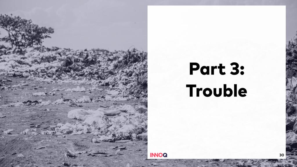 30 Part 3: Trouble