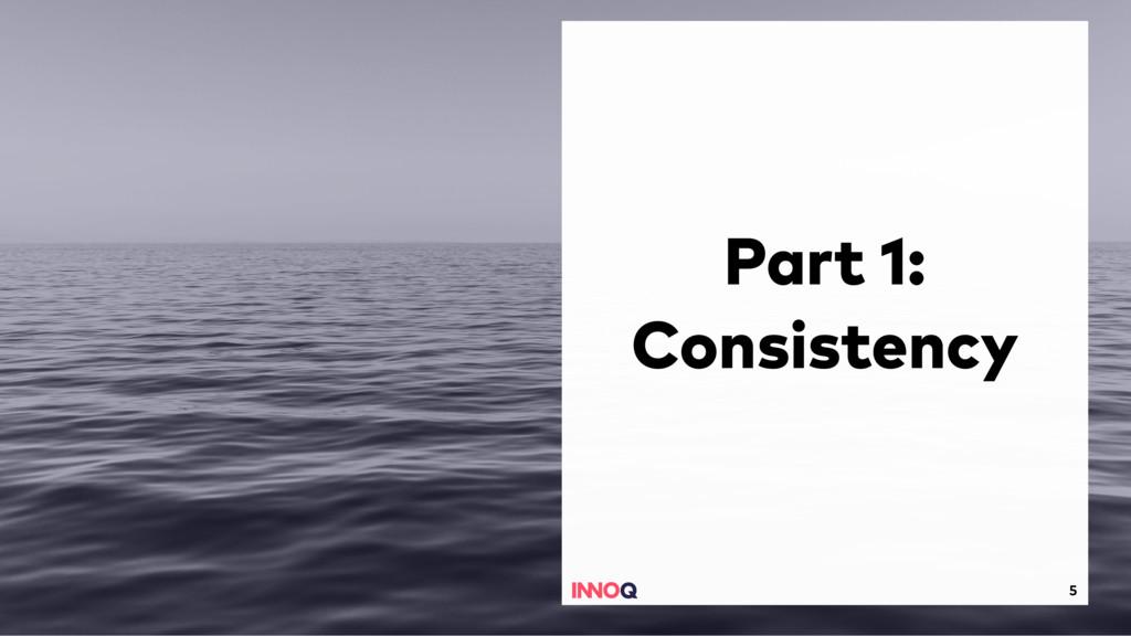 5 Part 1: Consistency