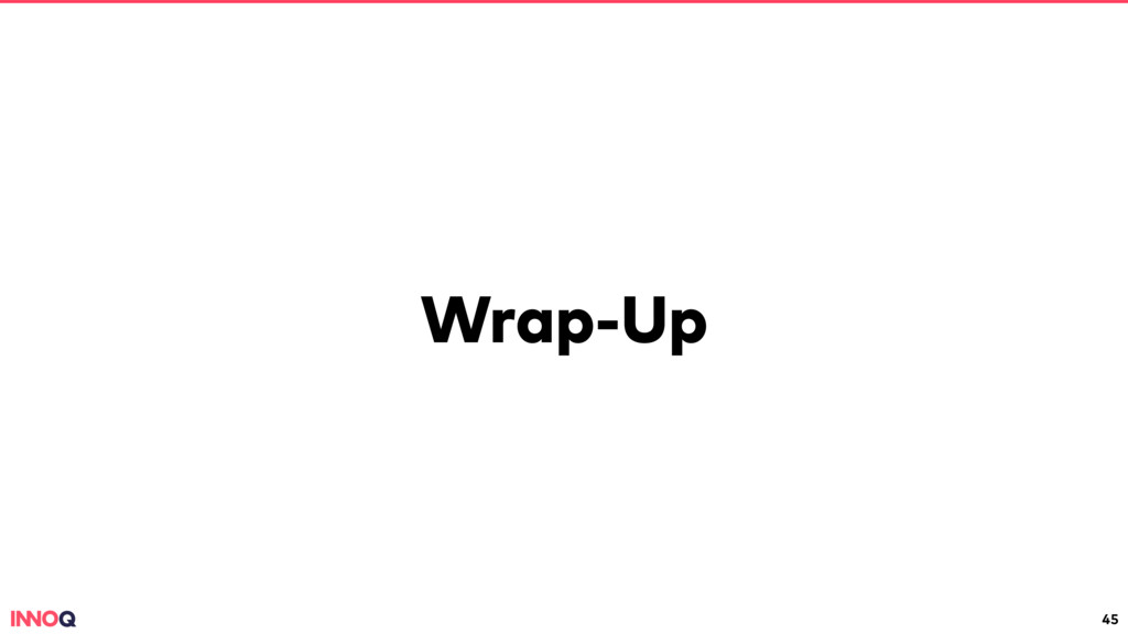 Wrap-Up 45