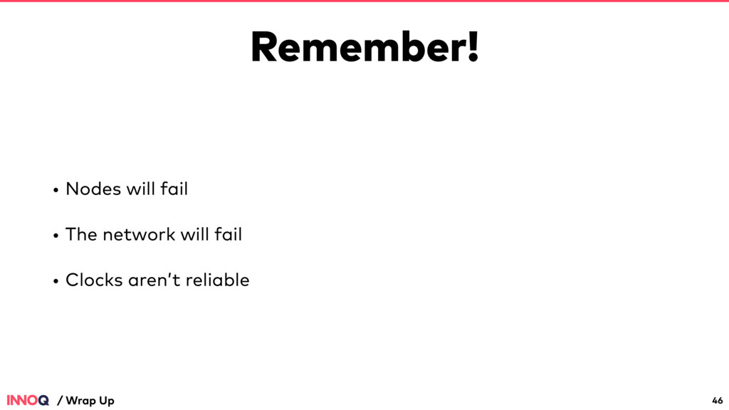 Remember! • Nodes will fail • The network will ...
