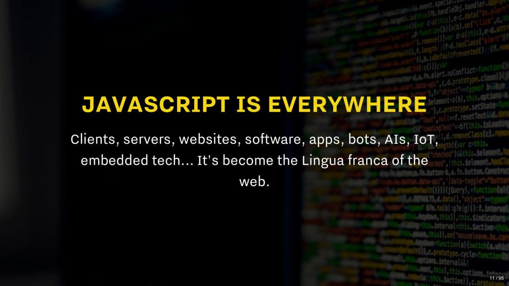 JAVASCRIPT IS EVERYWHERE Clients, servers, webs...