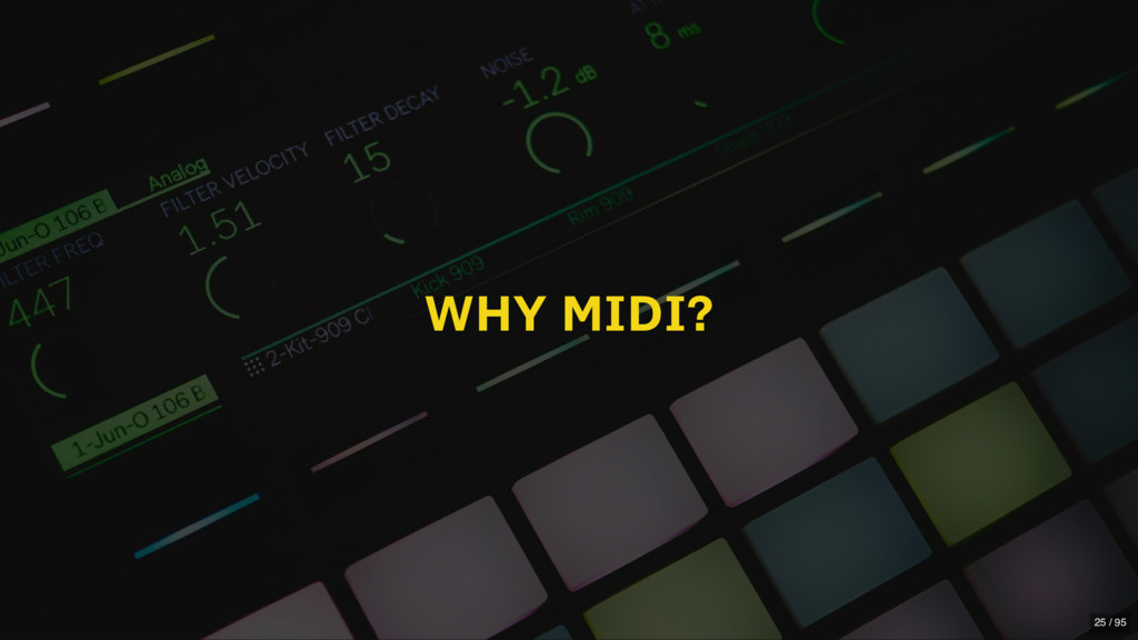 WHY MIDI? 25 / 95
