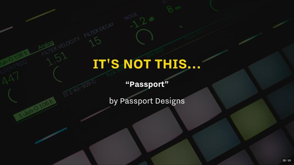 "IT'S NOT THIS... ""Passport"" by Passport Designs..."