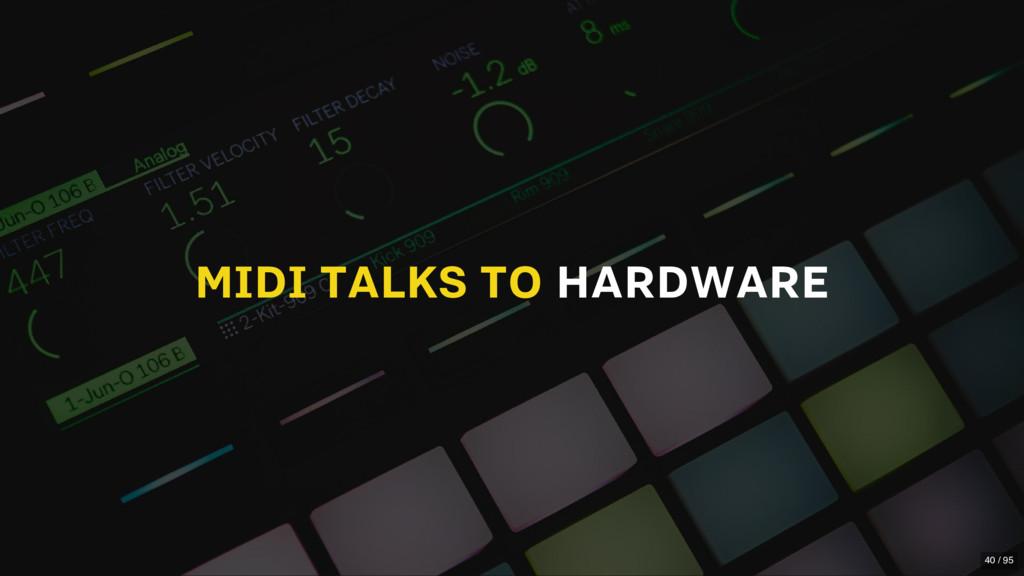 MIDI TALKS TO HARDWARE 40 / 95