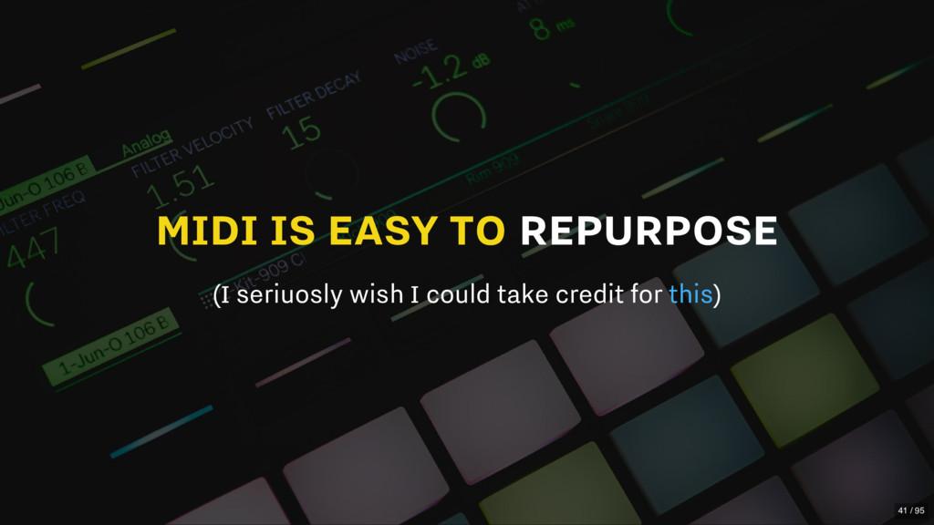 MIDI IS EASY TO REPURPOSE (I seriuosly wish I c...