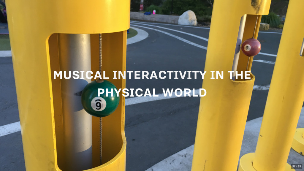 MUSICAL INTERACTIVITY IN THE PHYSICAL WORLD 92 ...