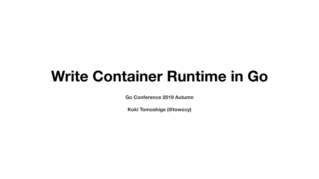 Write Container Runtime in Go Go Conference 201...