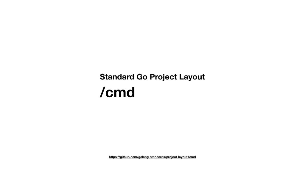 Standard Go Project Layout /cmd https://github....
