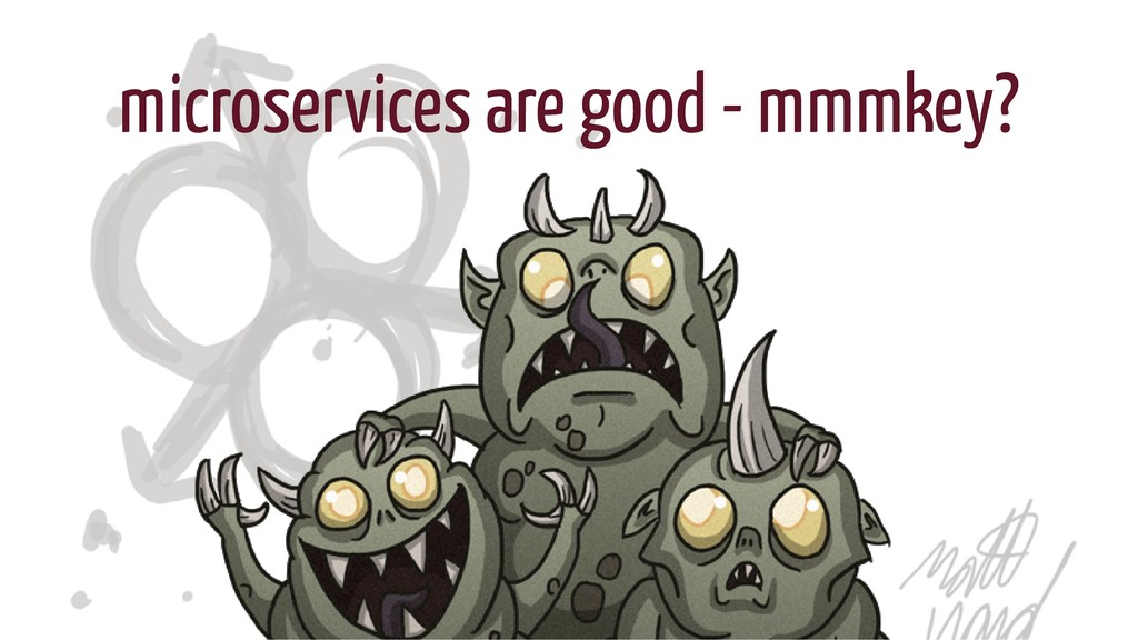 3/28/2019 Microservices, microservices everywhe...