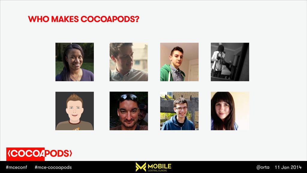 #mceconf 11 Jan 2014 @orta #mce-cocoapods WHO M...