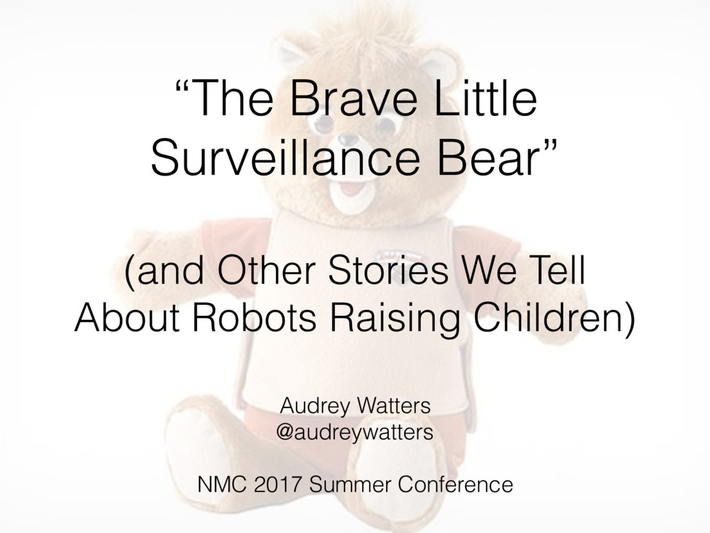 """""""The Brave Little Surveillance Bear"""" (and Other..."""