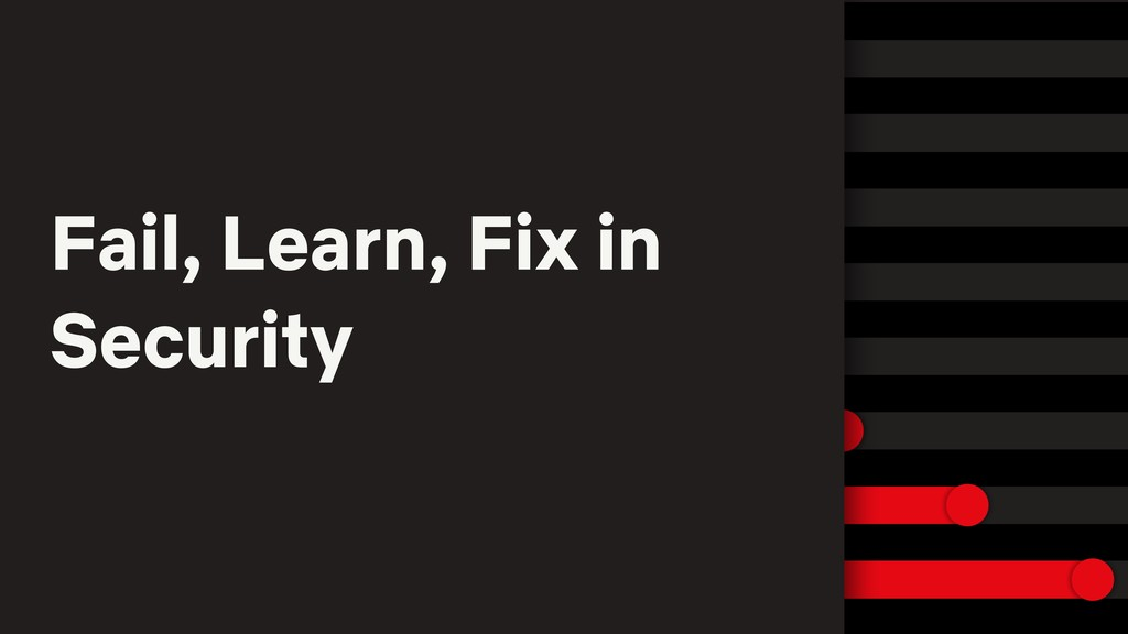 Fail, Learn, Fix in Security