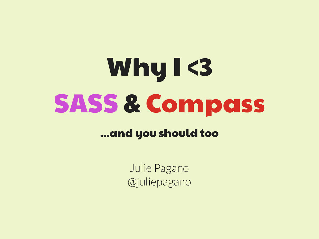 Why I <3 SASS & Compass ...and you should too J...
