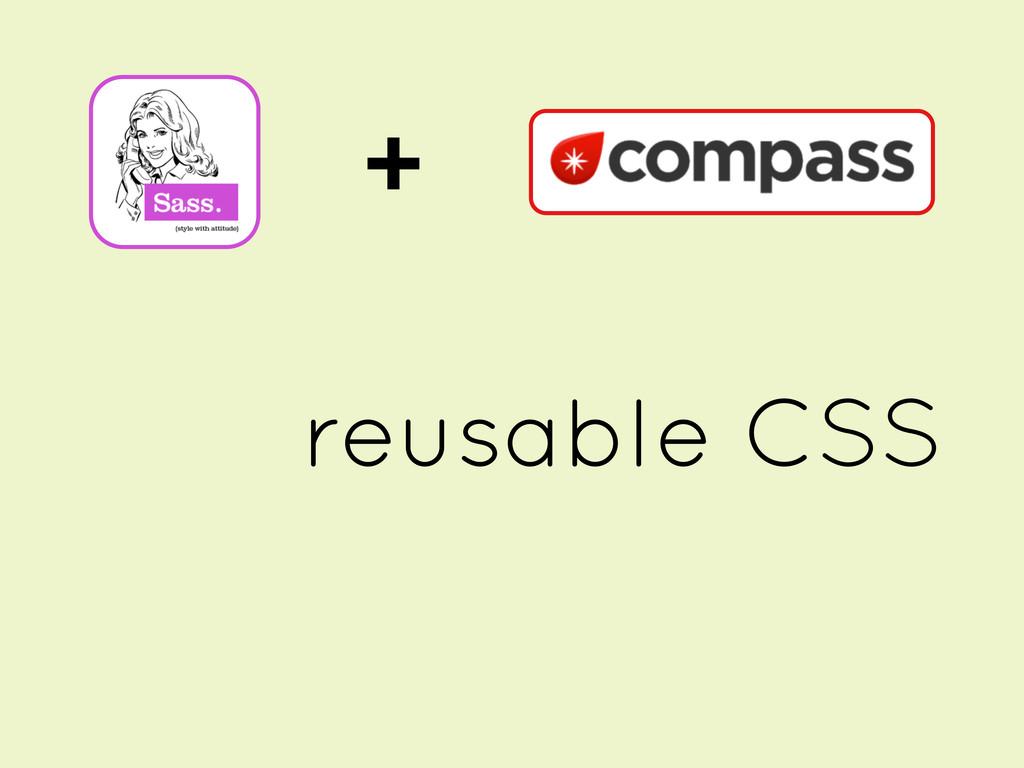 + reusable CSS