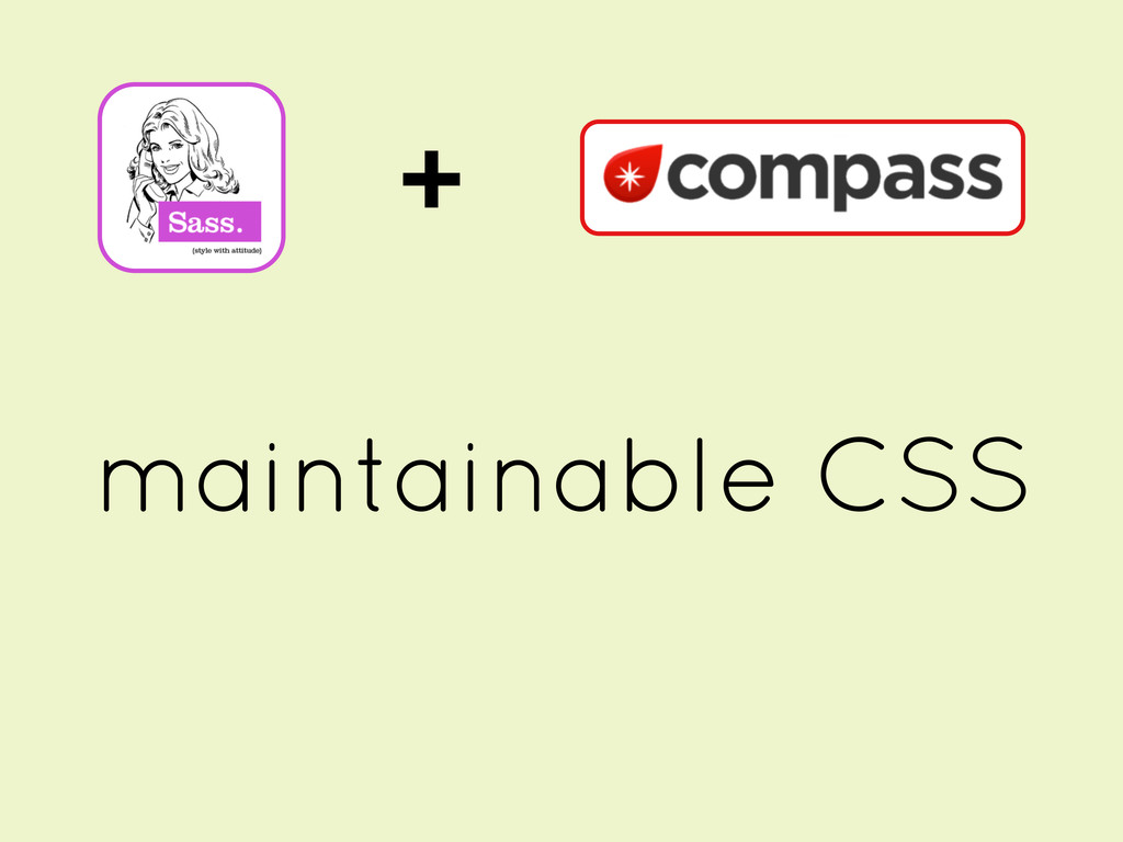 + maintainable CSS