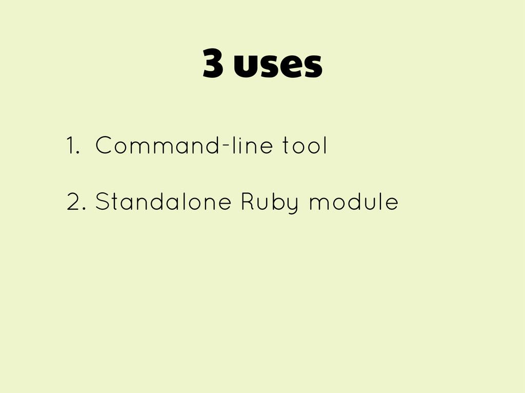 3 uses 1. Command-line tool 2. Standalone Ruby ...