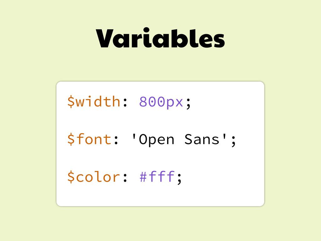 Variables $width: 800px; $font: 'Open Sans'; $c...