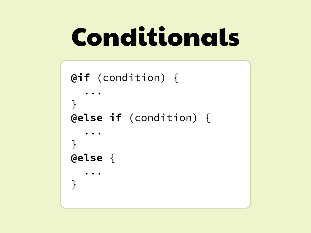 Conditionals @if (condition) { ... } @else if (...
