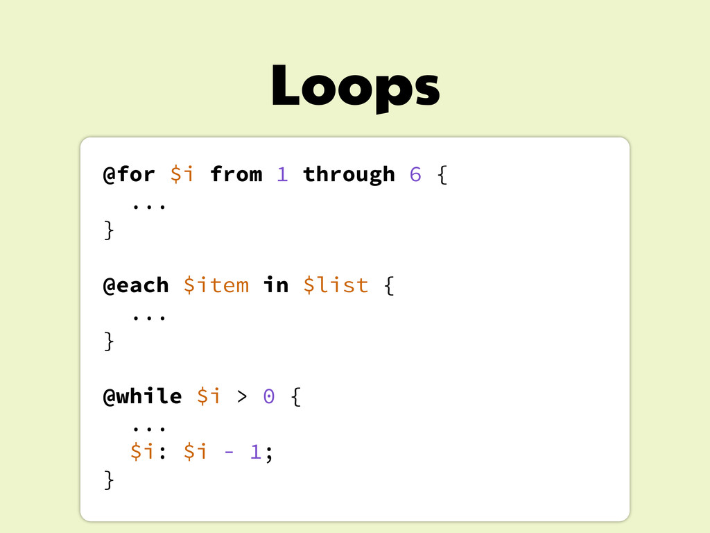 Loops @for $i from 1 through 6 { ... } @each $i...