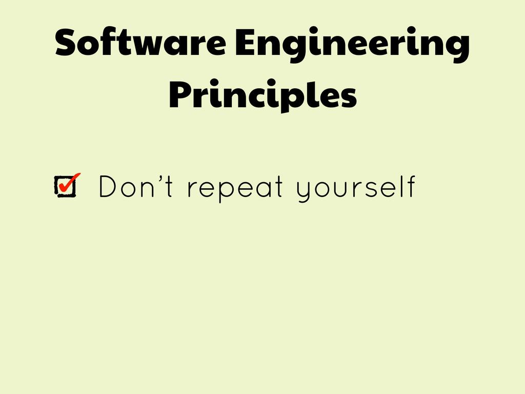 Software Engineering Principles Don't repeat yo...