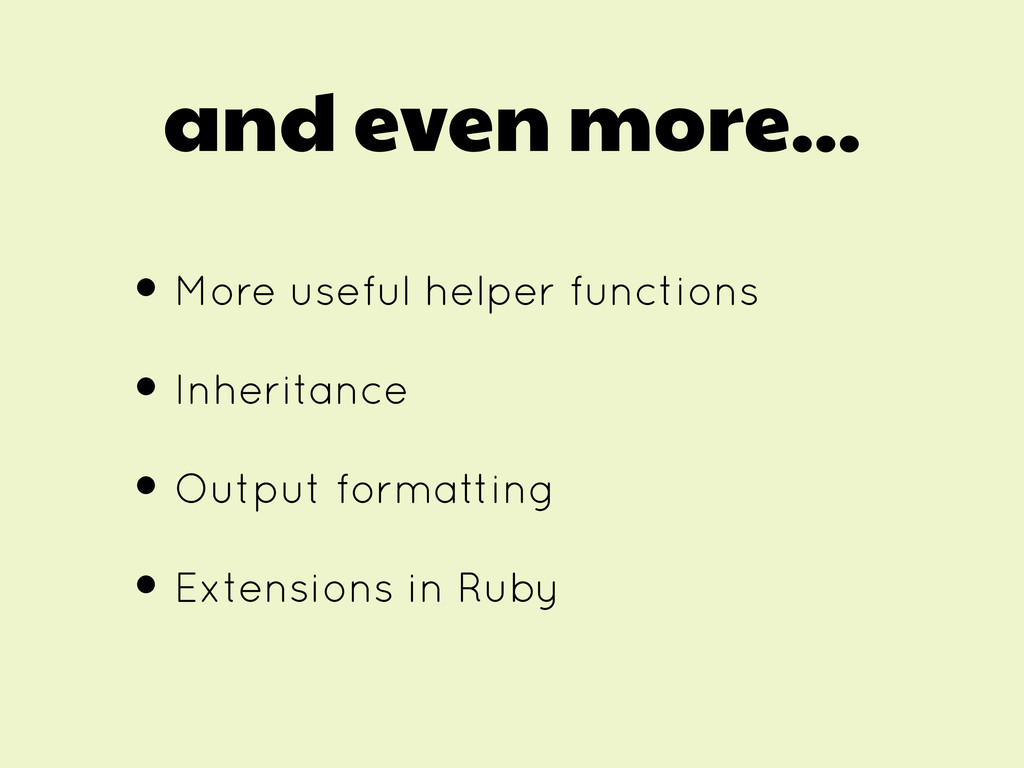 and even more... • More useful helper functions...