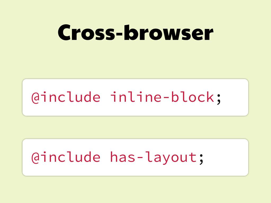 Cross-browser @include inline-block; @include h...