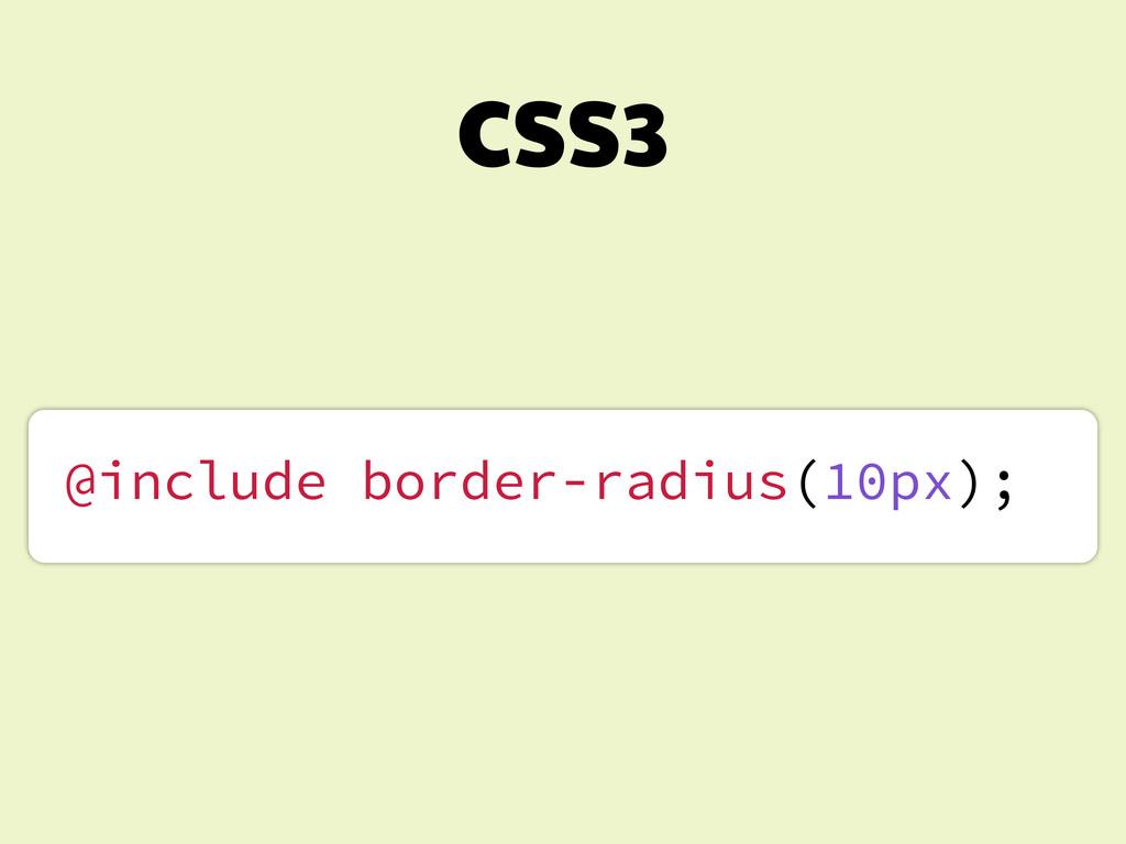 CSS3 @include border-radius(10px);
