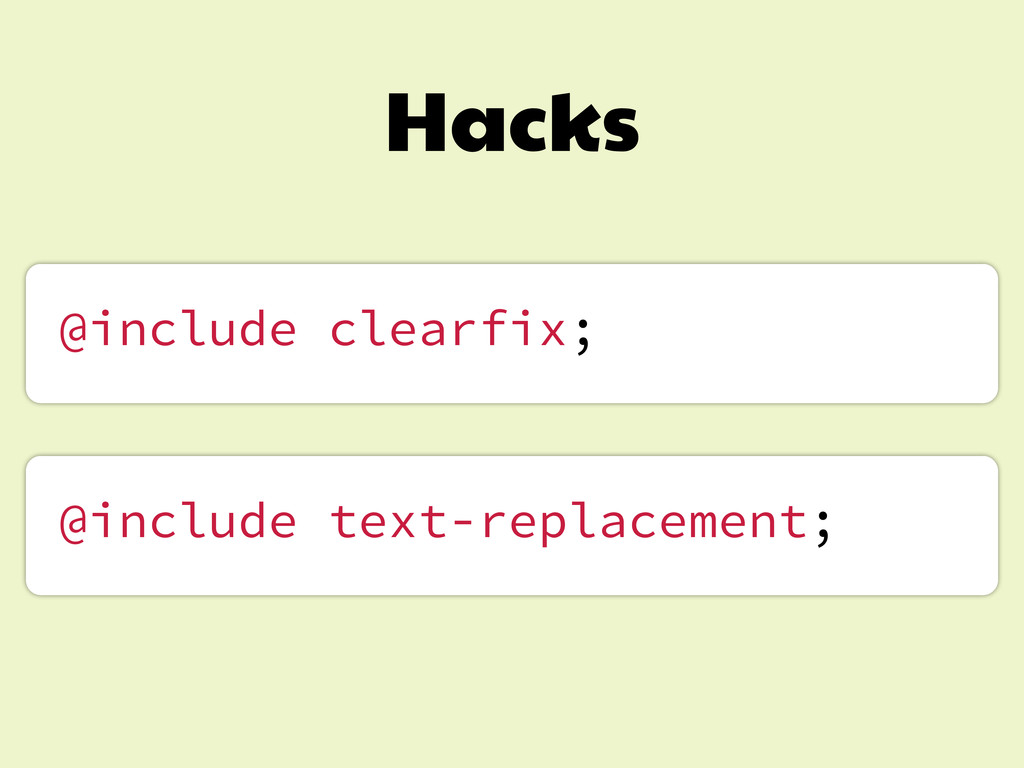 Hacks @include clearfix; @include text-replacem...