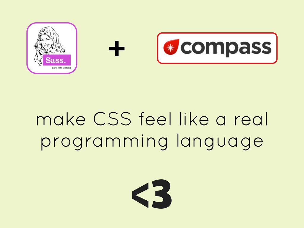 + make CSS feel like a real programming languag...