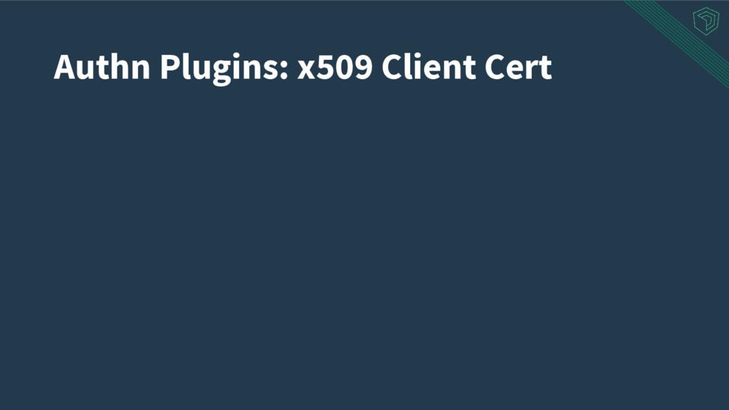 Authn Plugins: x509 Client Cert
