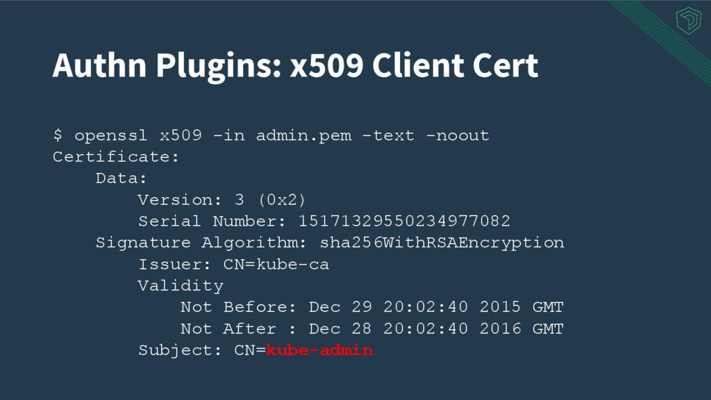 Authn Plugins: x509 Client Cert $ openssl x509 ...
