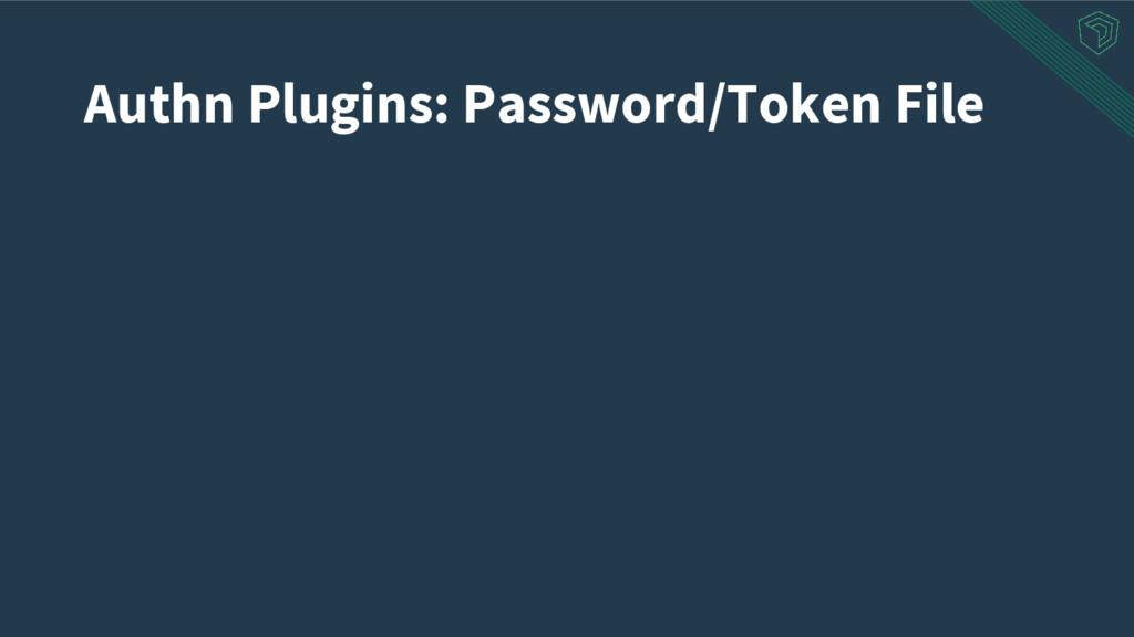 Authn Plugins: Password/Token File