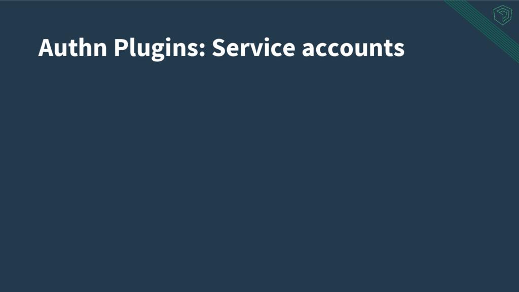 Authn Plugins: Service accounts